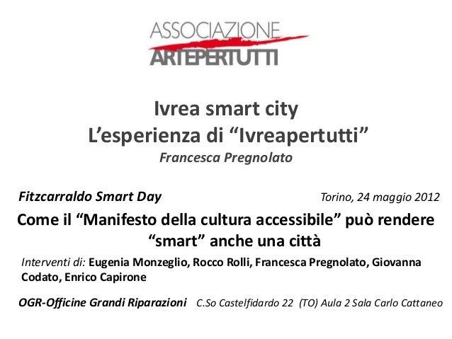 "Ivrea smart city             L'esperienza di ""Ivreapertutti""                            Francesca PregnolatoFitzcarraldo S..."