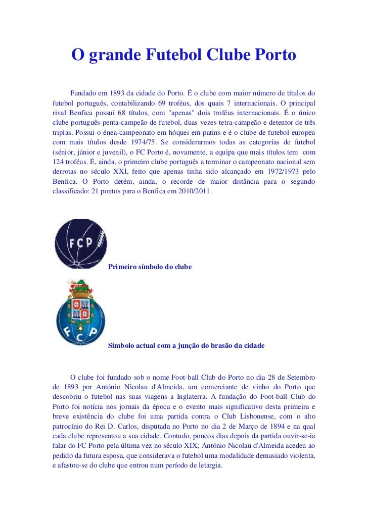 O grande Futebol Clube Porto       Fundado em 1893 da cidade do Porto. É o clube com maior número de títulos dofutebol por...