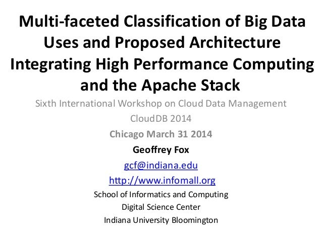 Multi-faceted Classification of Big Data Uses and Proposed Architecture Integrating High Performance Computing and the Apa...