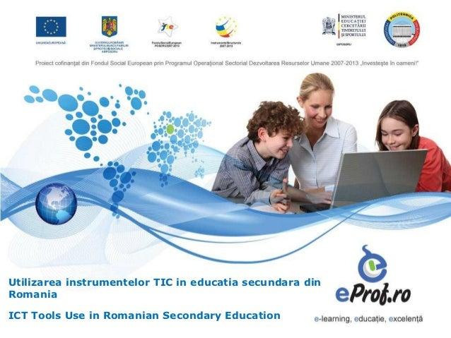 Utilizarea instrumentelor TIC in educatia secundara dinRomaniaICT Tools Use in Romanian Secondary Education