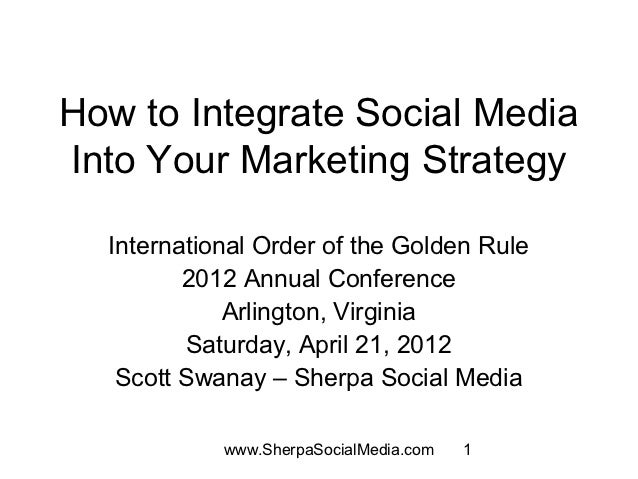 How to Integrate Social MediaInto Your Marketing Strategy  International Order of the Golden Rule         2012 Annual Conf...