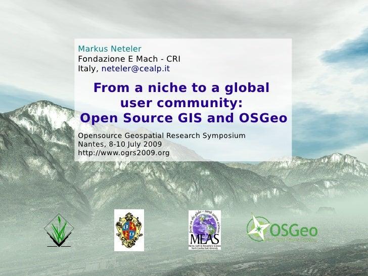 Markus Neteler Fondazione E Mach - CRI Italy, neteler@cealp.it   From a niche to a global     user community:             ...