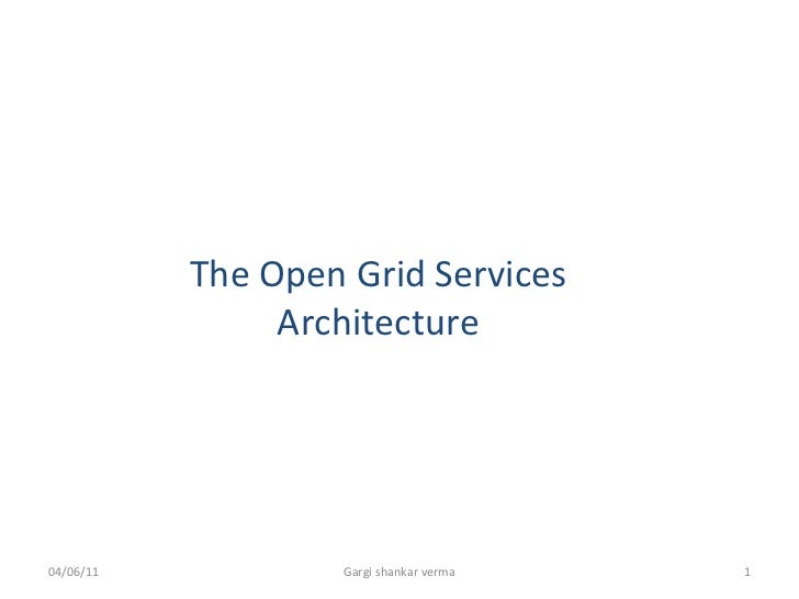 04/06/11 Gargi shankar verma The Open Grid Services Architecture