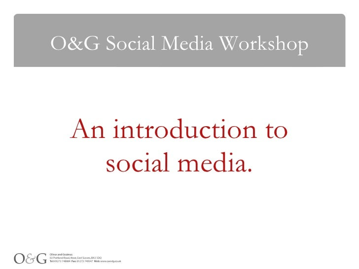 O&G Social Media Workshop An introduction to social media.