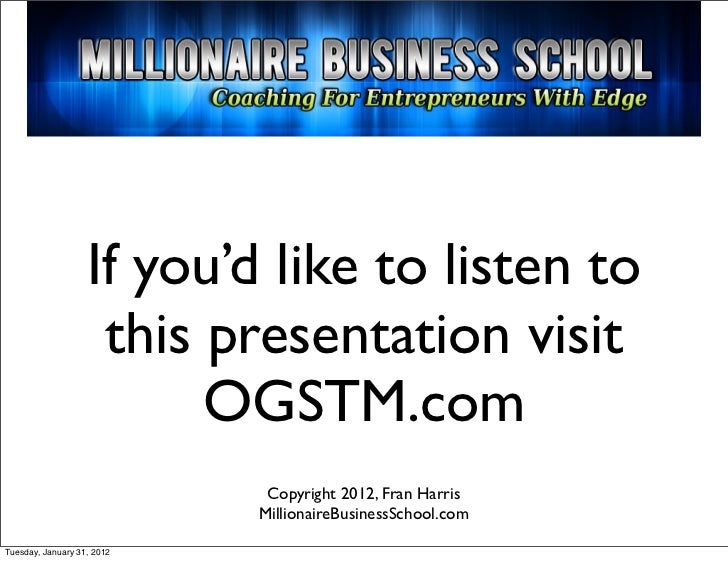 If you'd like to listen to                    this presentation visit                         OGSTM.com                   ...