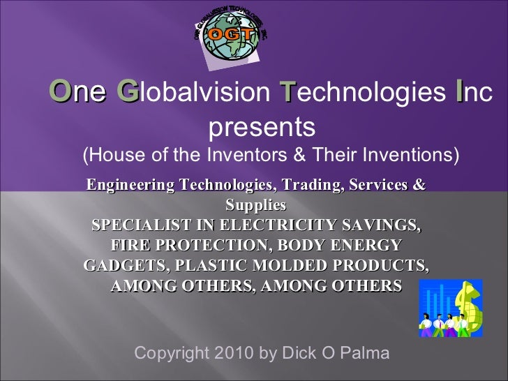 Copyright 2010 by Dick O Palma O ne  G lobalvision  T echnologies  I nc presents (House of the Inventors & Their Invention...