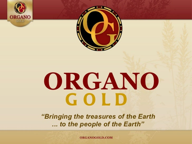 "ORGANO       GOLD""Bringing the treasures of the Earth   ... to the people of the Earth"""