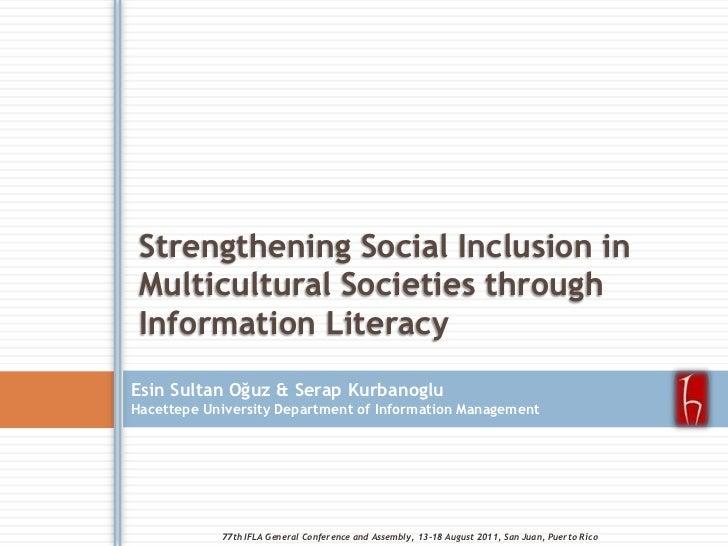 Strengthening Social Inclusion in Multicultural Societies through Information Literacy<br />Esin Sultan Oğuz & SerapKurban...