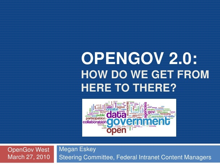 OPENGOV 2.0:                         HOW DO WE GET FROM                         HERE TO THERE?     OpenGov West     Megan ...