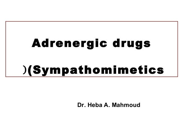 Adrenergic drugs (Sympathomimetics( Dr. Heba A. Mahmoud(