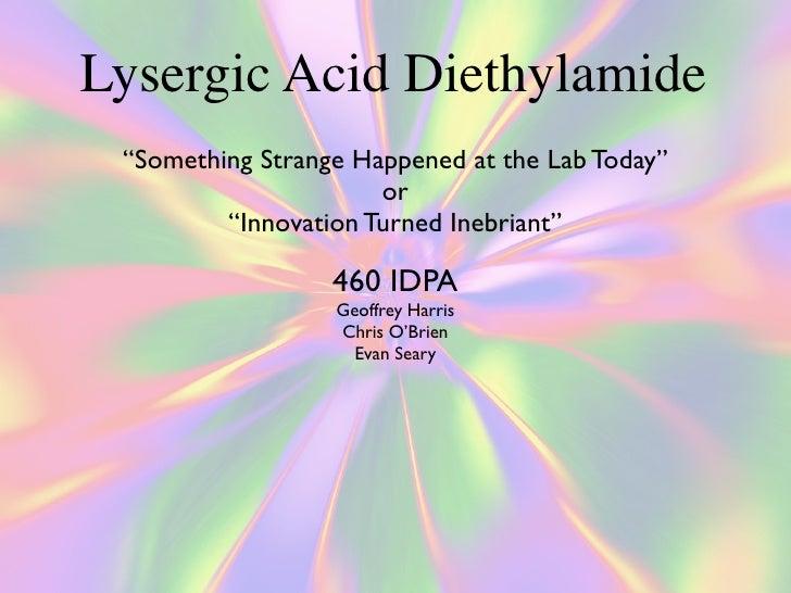 "Lysergic Acid Diethylamide  ""Something Strange Happened at the Lab Today""                       or          ""Innovation Tu..."