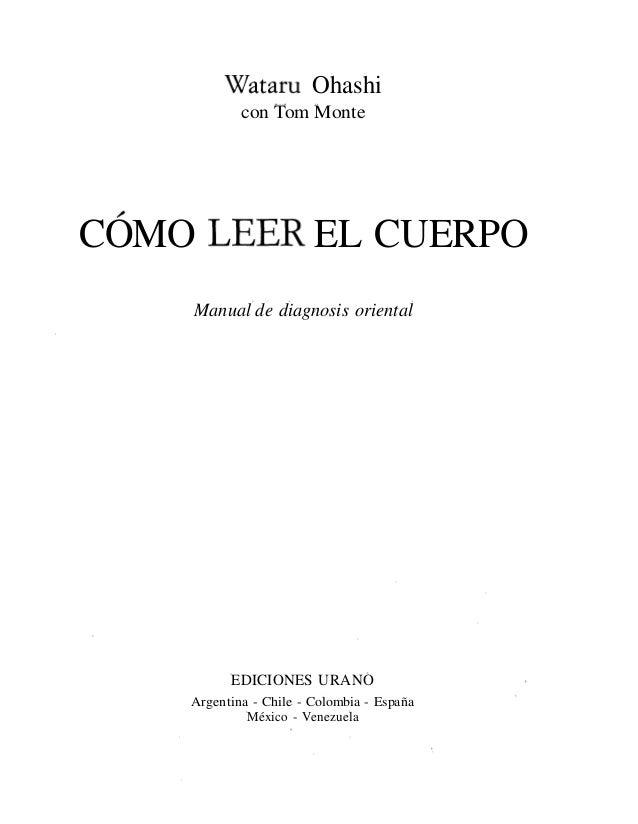 Wataru Ohashi            con Tom MonteCOMO LEER EL CUERPO    Manual de diagnosis oriental          EDICIONES URANO    Arge...