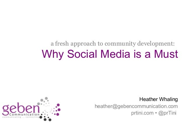 a fresh approach to community development:Why Social Media is a Must                                Heather Whaling       ...