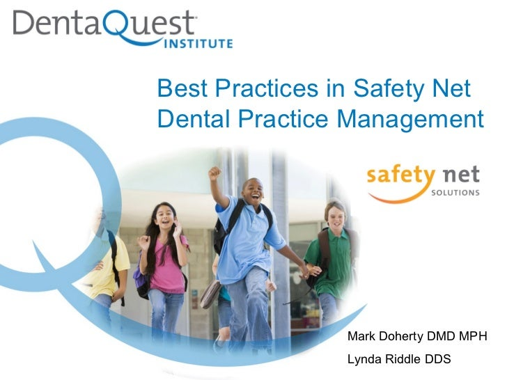 Mark Doherty DMD MPH  Lynda Riddle DDS  Best Practices in Safety Net  Dental Practice Management