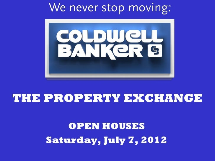 THE PROPERTY EXCHANGE       OPEN HOUSES   Saturday, July 7, 2012