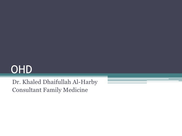 OHD<br />Dr. Khaled Dhaifullah Al-Harby<br />Consultant Family Medicine<br />