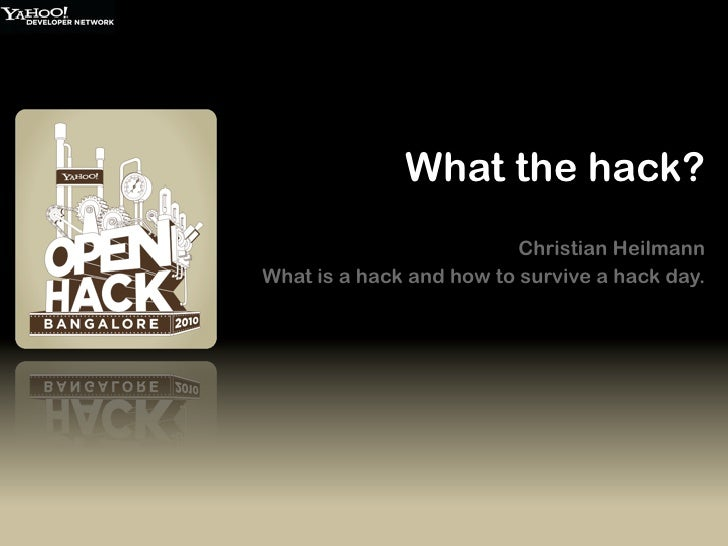 What the hack?                           Christian Heilmann What is a hack and how to survive a hack day.