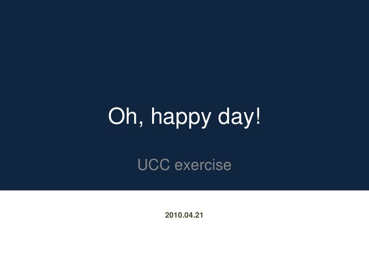 Oh, happy day!<br />UCC exercise<br />2010.04.21<br />