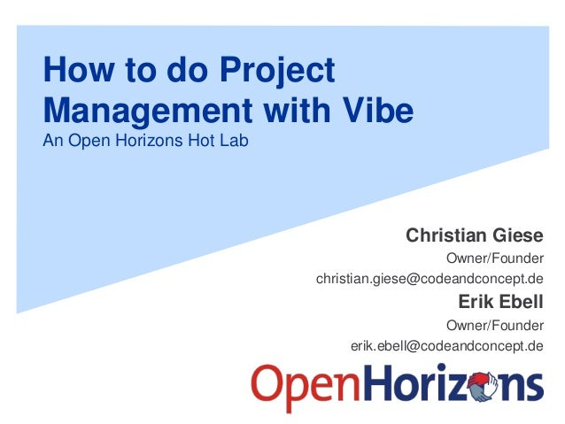 How to do Project Management with Vibe An Open Horizons Hot Lab Christian Giese Owner/Founder christian.giese@codeandconce...