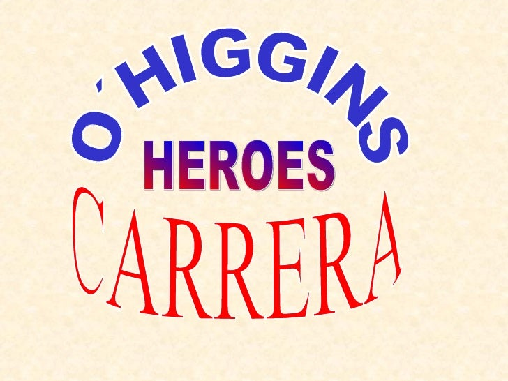 O´HIGGINS CARRERA HEROES
