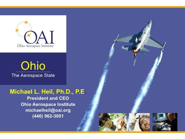 Ohio   Accelerating TheInnovation     Aerospace State   Michael L. Heil, Ph.D., P.E.       President and CEO     Ohio Aero...
