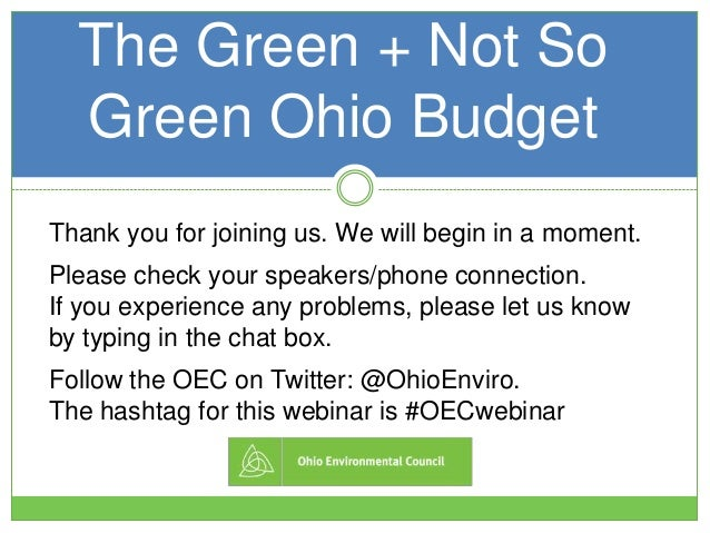 The Green + Not SoGreen Ohio BudgetThank you for joining us. We will begin in a moment.Please check your speakers/phone co...