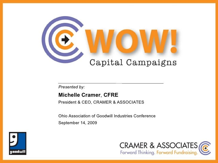 Presented by: Michelle Cramer ,  CFRE President & CEO, CRAMER & ASSOCIATES Ohio Association of Goodwill Industries Confere...
