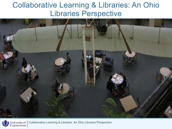 Collaborative Learning & Libraries: An Ohio            Libraries Perspective                                              ...