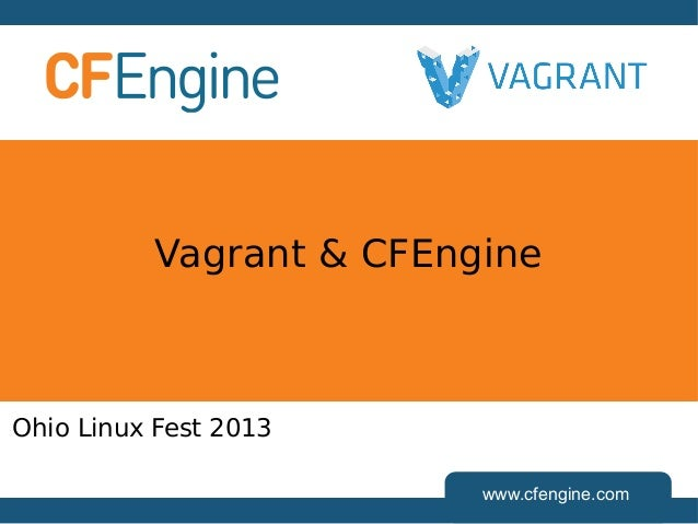 Ohio Linux Fest 2013: Provisioning VMs Quickly with Vagrant and CFEngine