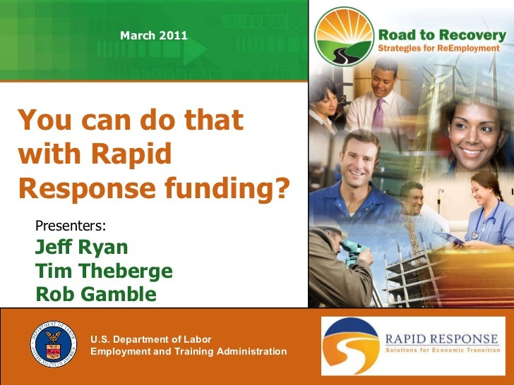 You can do that with Rapid Response funding? U.S. Department of Labor Employment and Training Administration   Presenters:...