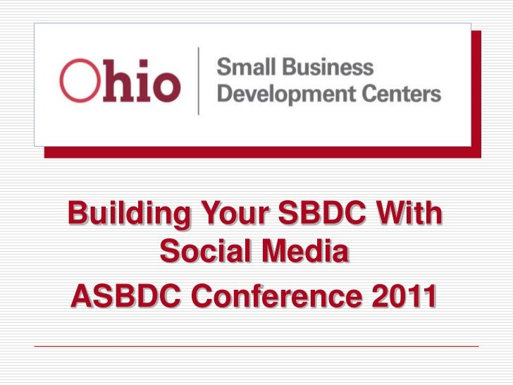 Building Your SBDC With      Social MediaASBDC Conference 2011