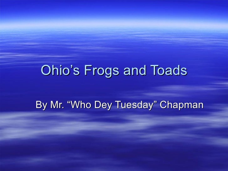 """Ohio's Frogs and ToadsBy Mr. """"Who Dey Tuesday"""" Chapman"""