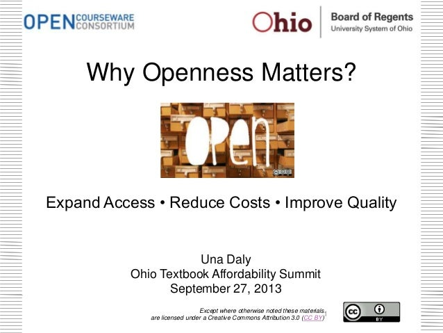 Why Openness Matters? Expand Access • Reduce Costs • Improve Quality Una Daly Ohio Textbook Affordability Summit September...