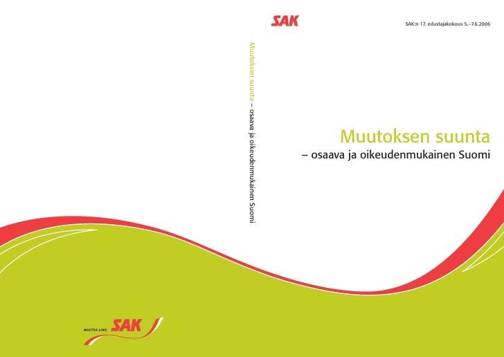 SAK:n 17. edustajakokous 5.–7.6.2006Muutoksen suunta – osaava ja oikeudenmukainen Suomi                                   ...