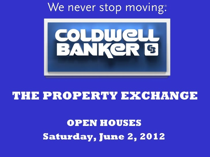 THE PROPERTY EXCHANGE       OPEN HOUSES   Saturday, June 2, 2012