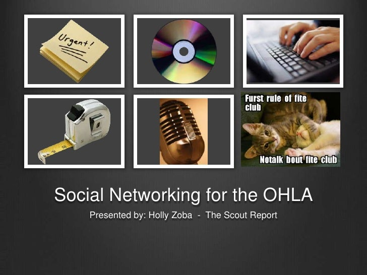 Social Networking for the OHLA<br />Presented by: Holly Zoba  -  The Scout Report<br />