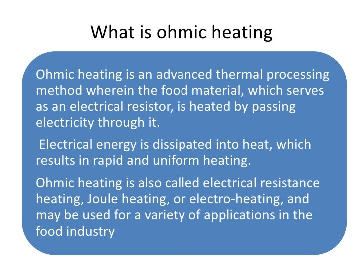 What is ohmic heatingOhmic heating is an advanced thermal processingmethod wherein the food material, which servesas an el...