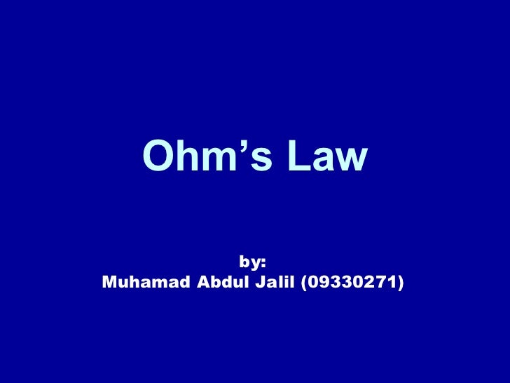 Ohm's Law by: Muhamad Abdul Jalil (09330271)
