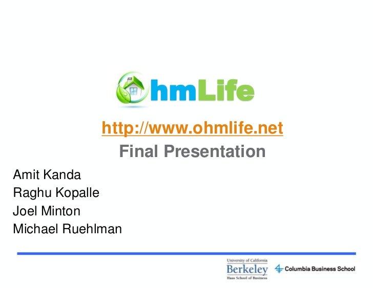 hmLife            http://www.ohmlife.net              Final PresentationAmit KandaRaghu KopalleJoel MintonMichael Ruehlman