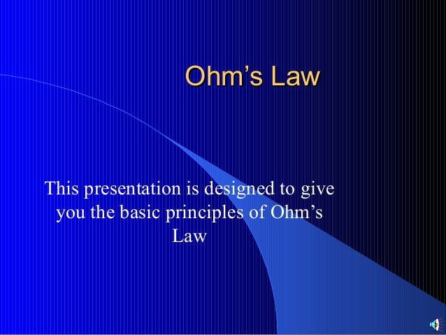 Ohm's LawOhm's LawThis presentation is designed to giveyou the basic principles of Ohm'sLaw
