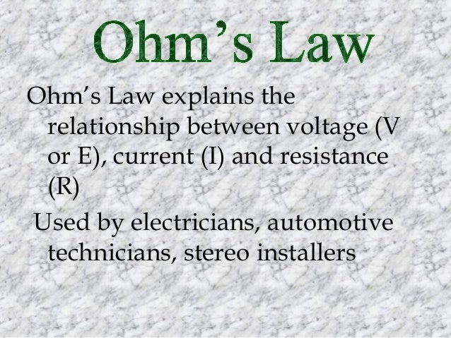 Ohm's Law explains the relationship between voltage (V or E), current (I) and resistance (R) Used by electricians, automot...