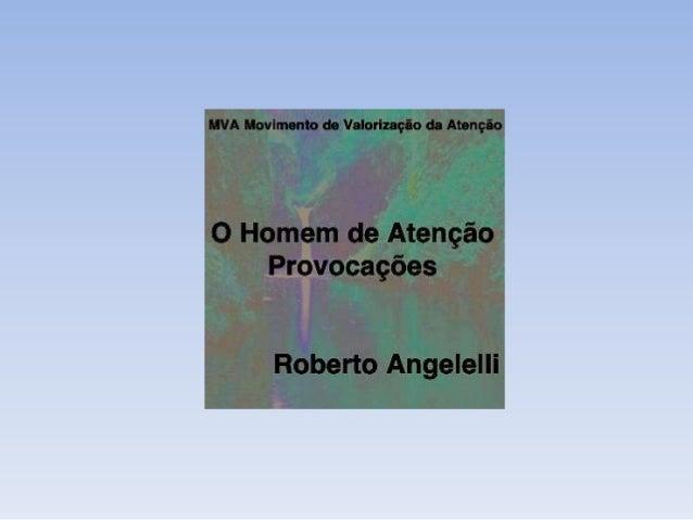 MVA Movimento de Valorização da Atenção O Homem de Atenção Curtir -> http://on.fb.me/10lsdOy Blog MVA -> http://mvatencao....