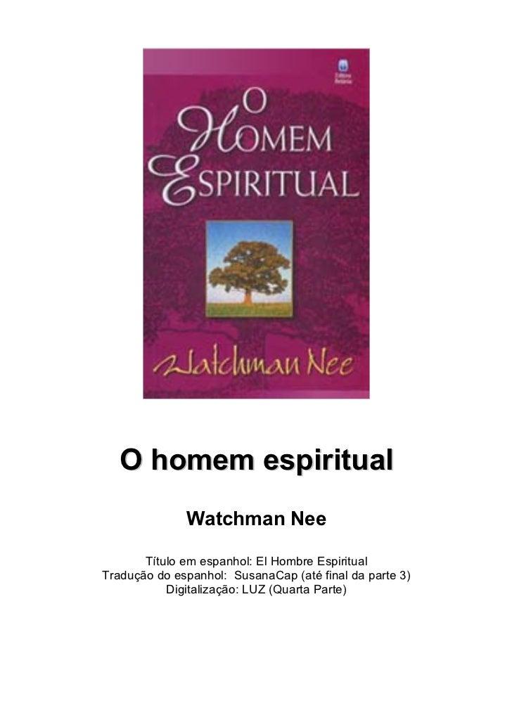 O homem espiritual              Watchman Nee       Título em espanhol: El Hombre EspiritualTradução do espanhol: SusanaCap...