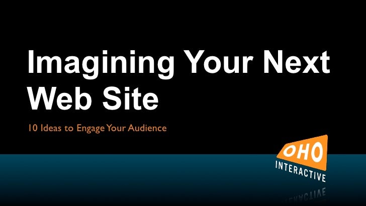 Imagining Your Next Web Site 10 Ideas to Engage Your Audience