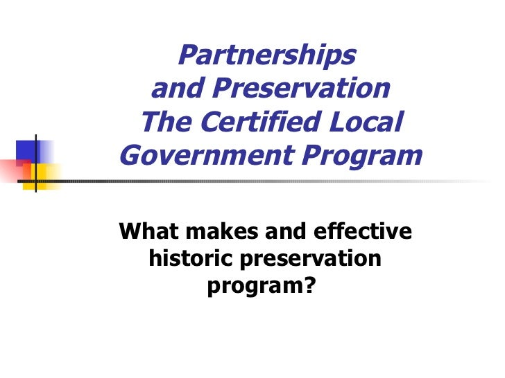 Partnerships  and Preservation The Certified Local Government Program What makes and effective historic preservation progr...