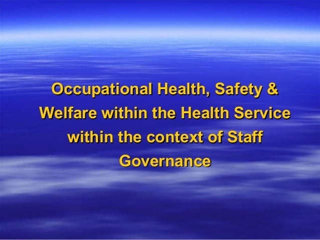Occupational Health, Safety &Welfare within the Health Service   within the context of Staff          Governance