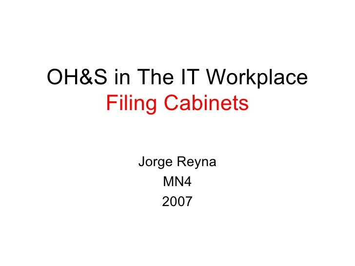 OH&S in The IT Workplace  Filing Cabinets Jorge Reyna MN4 2007