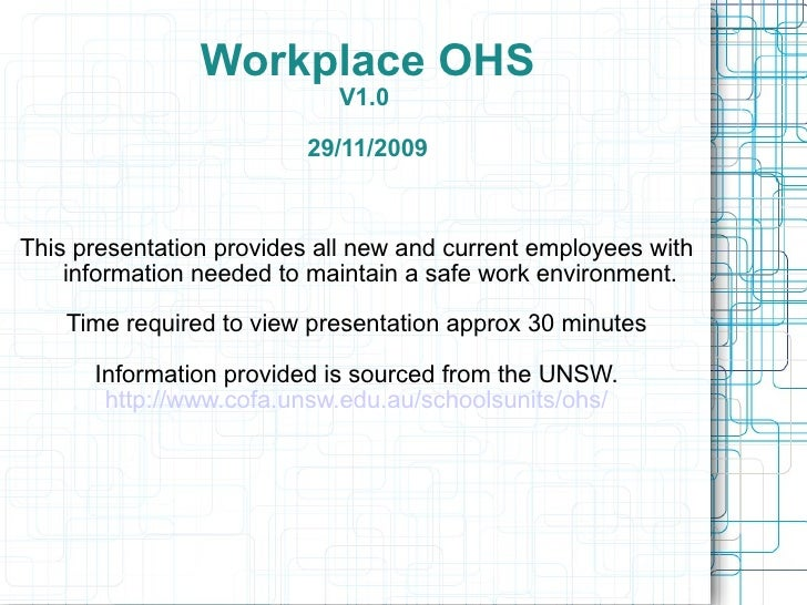 Workplace OHS V1.0  29/11/2009 This presentation provides all new and current employees with information needed to maintai...