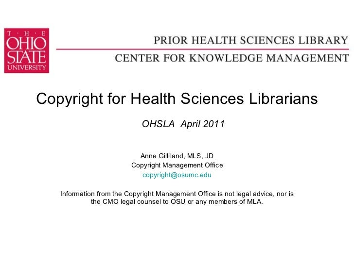 Copyright for Health Sciences Librarians   OHSLA  April 2011 Anne Gilliland, MLS, JD Copyright Management Office [email_ad...