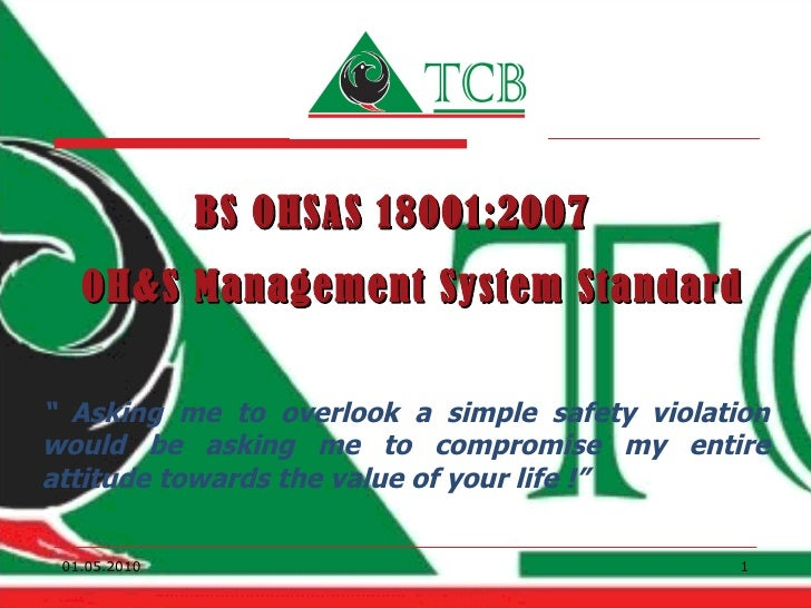"BS OHSAS 18001:2007  OH&S Management System Standard ""  Asking me to overlook a simple safety violation would be asking me..."